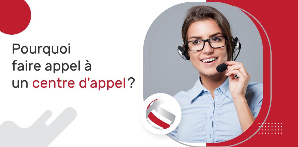 Pourquoi faire appel à un centre d'appel?