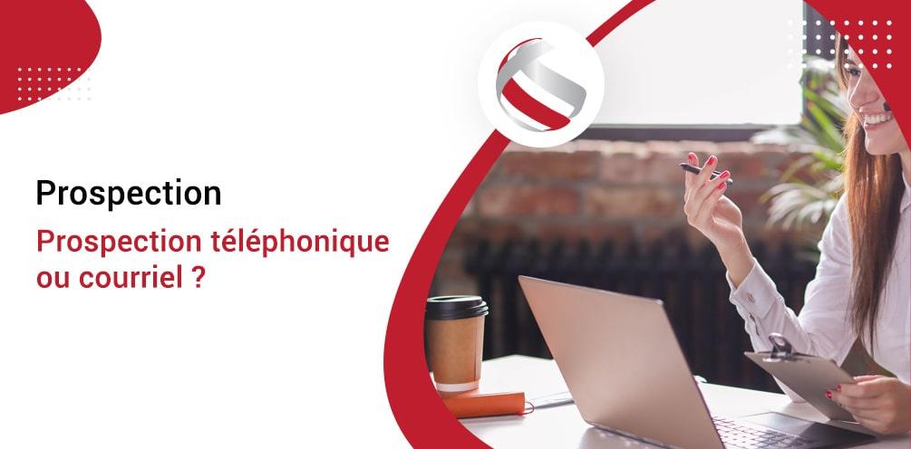 Prospection téléphonique ou courriel?
