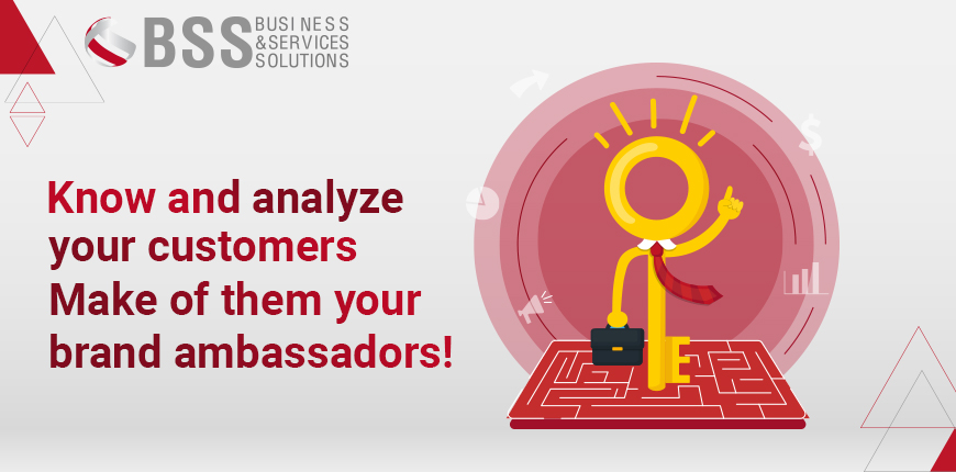 Know and analyze your customers; Make of them your brand ambassadors!