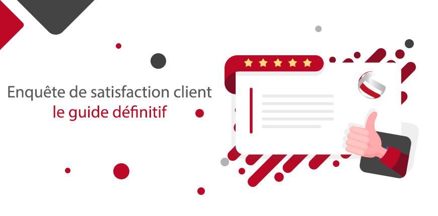 Enquête de satisfaction client : Le guide complet [2019]