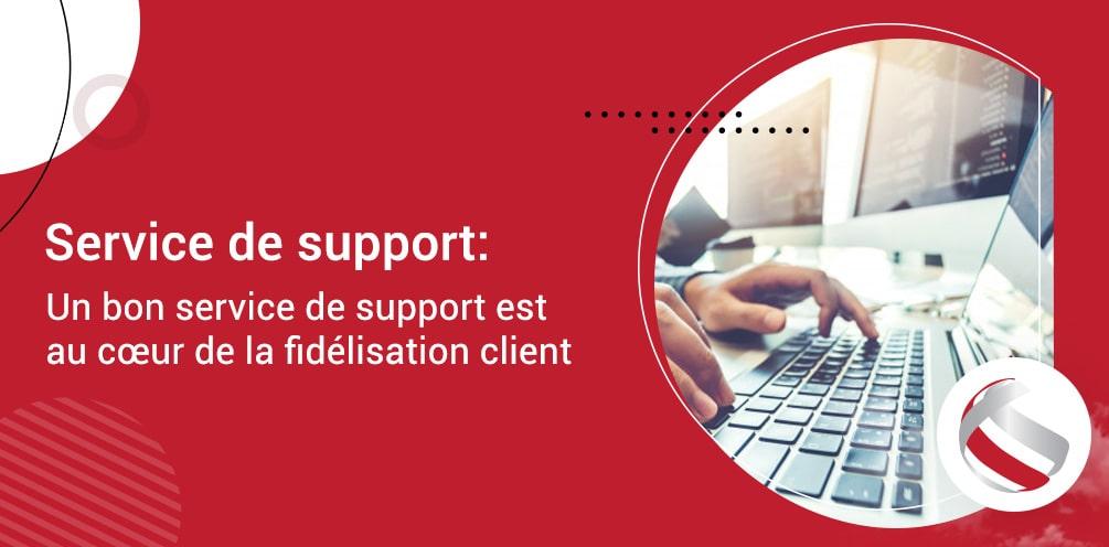 Un bon service de support est au cœur de la fidélisation client